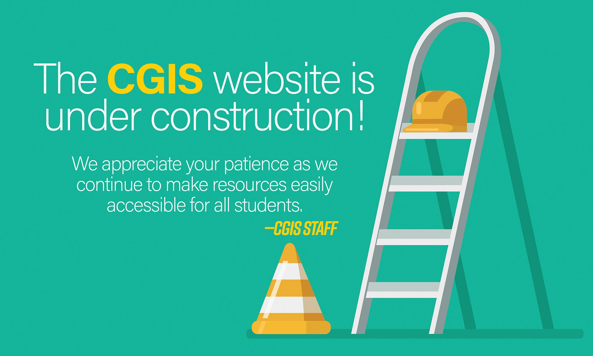 The CGIS website is under construction! We appreciate your patience as we continue to make resources easily accessible for all students.  Sincerely, CGIS Staff.