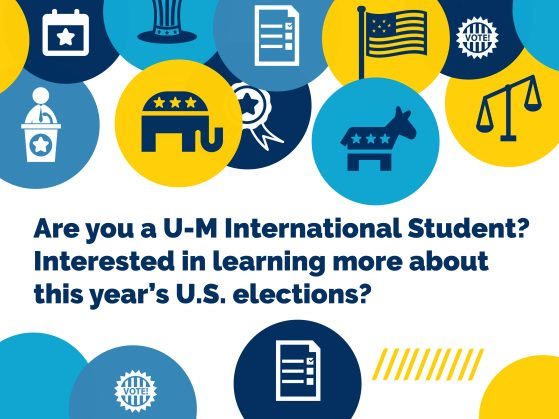 Are you a U-M International Student? Interested in learning more about this year's U.S. elections?