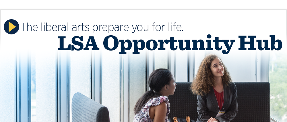 The liberal arts prepare you for life. LSA Opportunity Hub