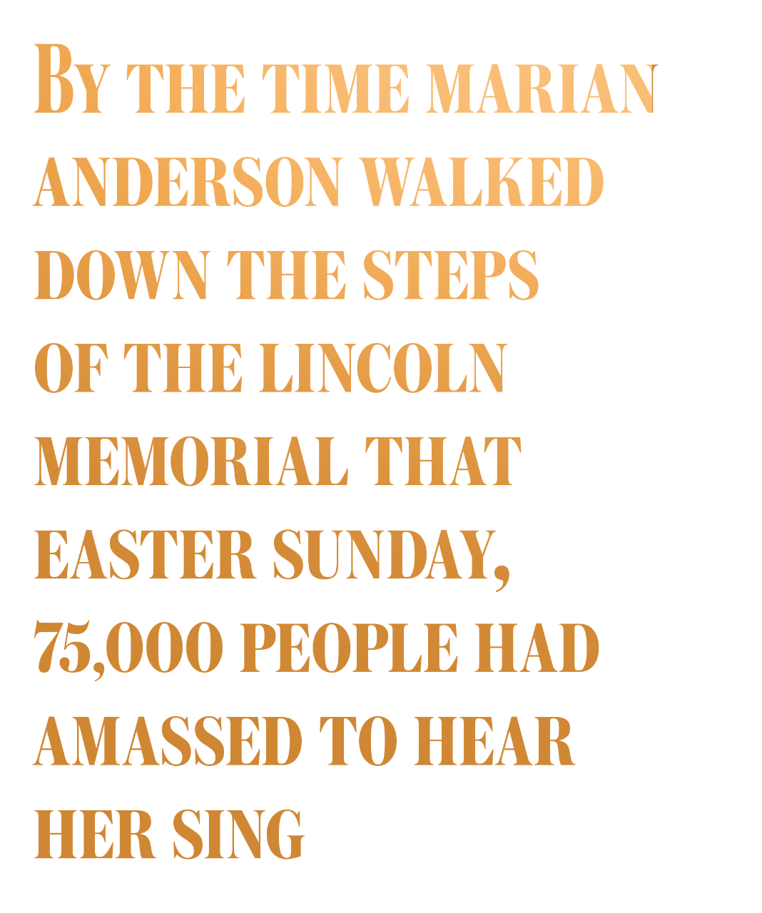 By the time Marian Anderson walked down the steps of the Lincoln Memorial that Easter Sunday, 75,000 people had amassed to hear her sing.