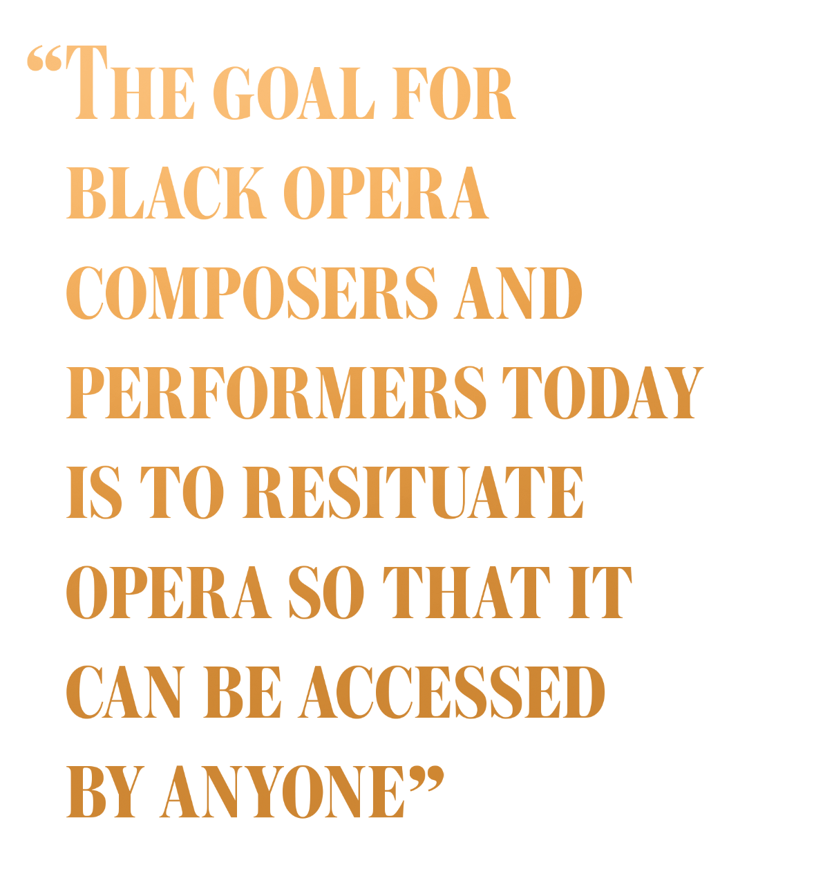 The goal for black opera composers and performers today is to resituate opera so that it can be accessed by anyone.