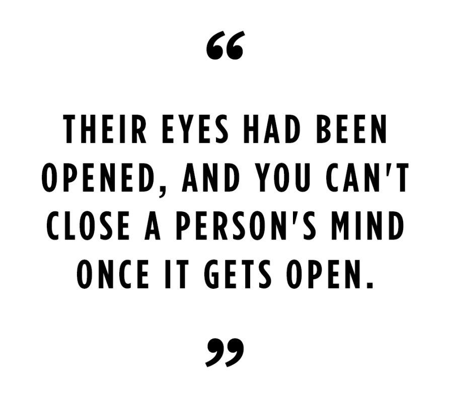 """Their eyes had been opened, and you can't close a person's mind once it gets open."""