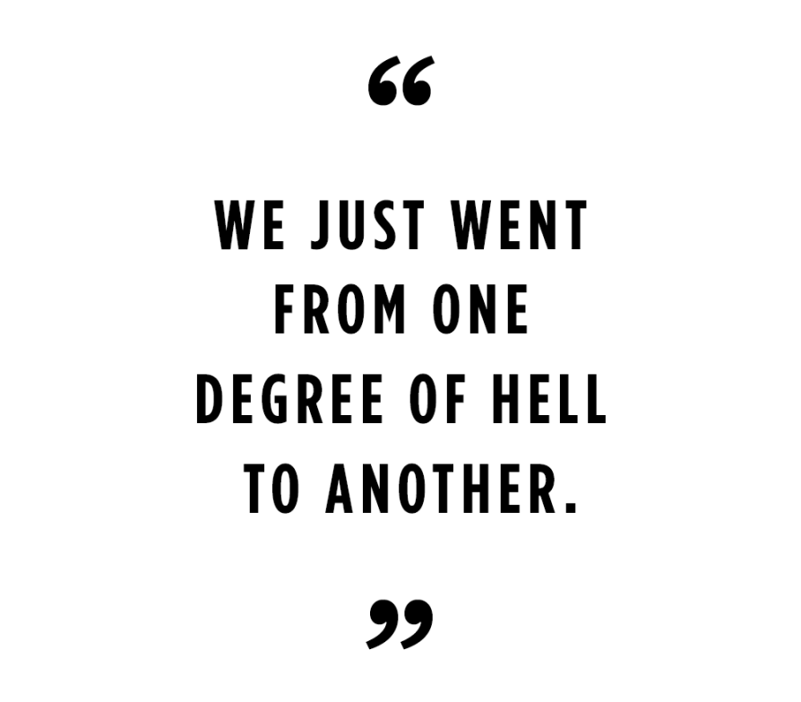 """We just went from one degree of hell to another."""