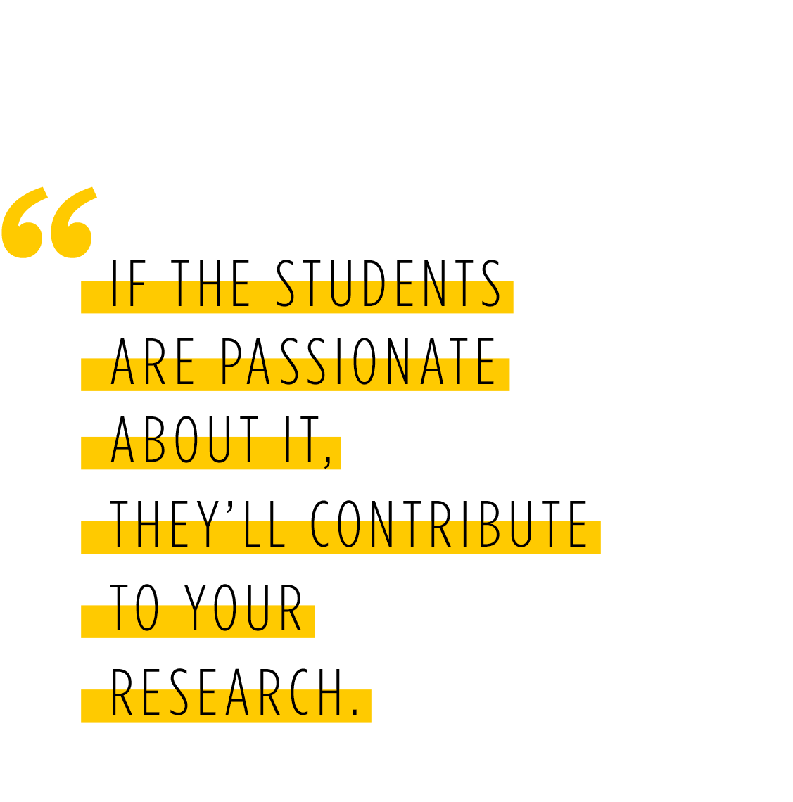 If the students are passionate about it, they'll contribute to your research