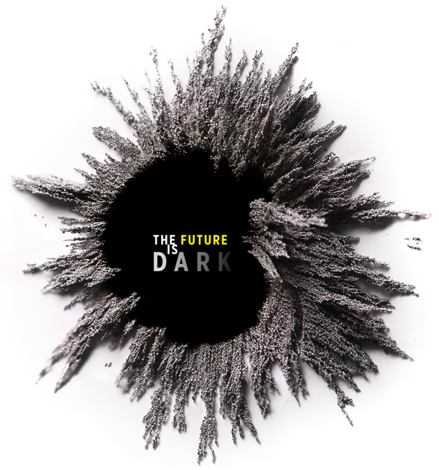 A dark circle with text that reads the future is dark. The circle is surrounded by grey streaks surge out from the circle.