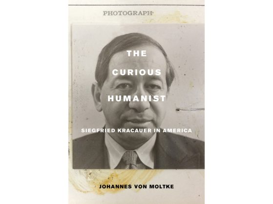 The Curious Humanist: Siegfried Kracauer in America, University of California Press, 2016
