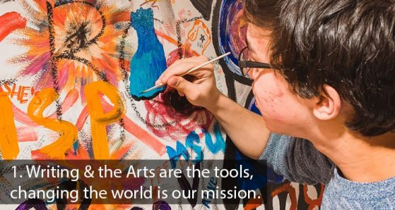 1. Writing & the Arts are the tools, changing the world is our mission.