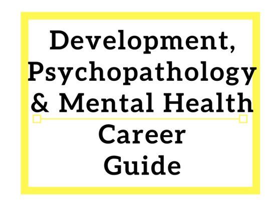 Development, Psychopathology & Mental Health Career Guide