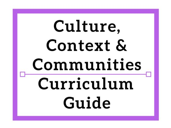 Culture, Context, & Communities Curriculum Guide