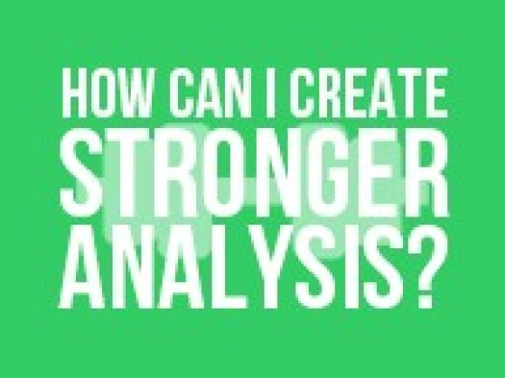 How Can I Create Stronger Analysis?