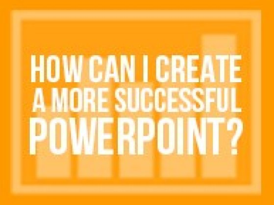How Can I Create a More Successful Powerpoint?