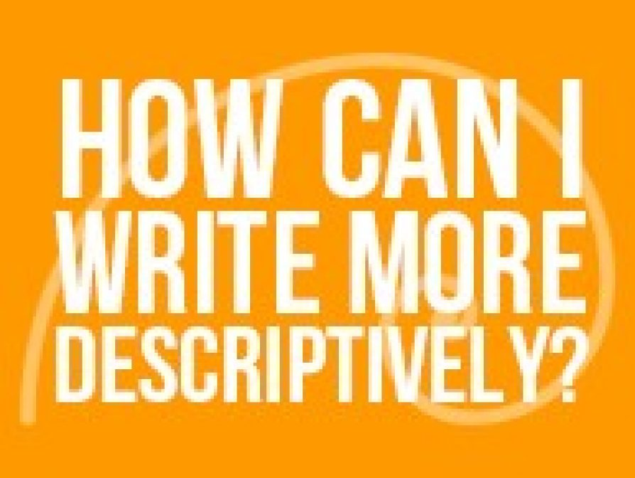 How Can I Write More Descriptively?