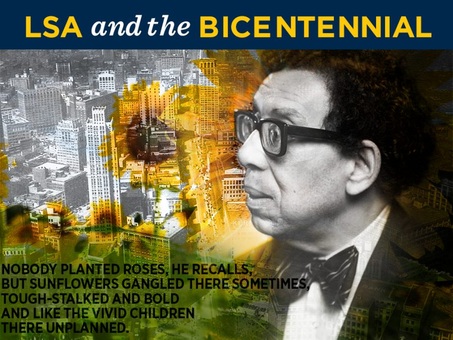 "Rectangle image with a banner that says LSA and the Bicentennial across the top. In the left half of the rectangle, a black-and-white aerial photograph of downtown Detroit. Filmy images of sunflowers are laid over the building. On the right half, a black-and-white photograph of Robert Hayden looking to his right, wearing a suit jacket and a bow tie. In the lower left-hand corner, the opening lines from ""Summertime and the Living..."": Nobody planted roses, he recalls, but sunflowers gangled there sometimes, tough-stalked and bold and like the vivid children there unplanned."
