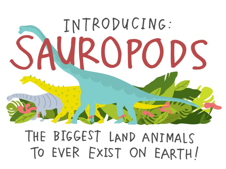 Introducing: SAUROPODS. The biggest land animals to ever exist on Earth!