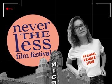 A composite of photographs that show Meredith Finch wearing a t-shirt she holds so the words printed on it -- STRONG FEMALE LEAD -- are legible. To her right there is a circle that says Nevertheless Film Festival. A shadowed Michigan Theater marquis is visible behind her.