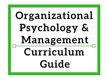Organization Psychology and Management Curriculum Guide